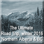 The Ultimate Road Trip - Winter 2016 - Norther Alberta and BC